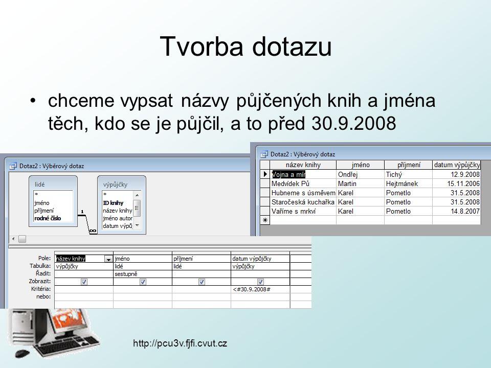 http://pcu3v.fjfi.cvut.cz Tvorba dotazu chceme vypsat názvy půjčených knih a jména těch, kdo se je půjčil, a to před 30.9.2008