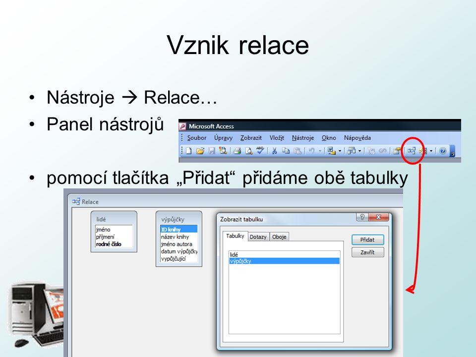 """http://pcu3v.fjfi.cvut.cz Vznik relace Nástroje  Relace… Panel nástrojů pomocí tlačítka """"Přidat"""" přidáme obě tabulky"""