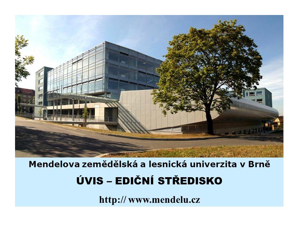 Mendelova zemědělská a lesnická univerzita v Brně ÚVIS – EDIČNÍ STŘEDISKO http:// www.mendelu.cz