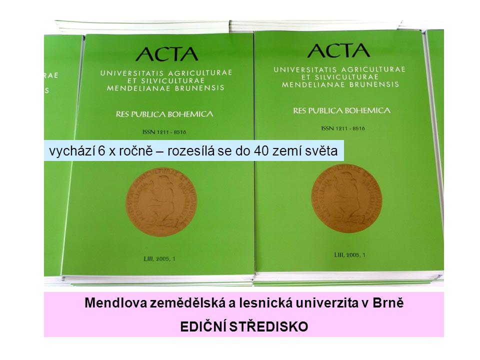 vychází 6 x ročně – rozesílá se do 40 zemí světa Mendlova zemědělská a lesnická univerzita v Brně EDIČNÍ STŘEDISKO