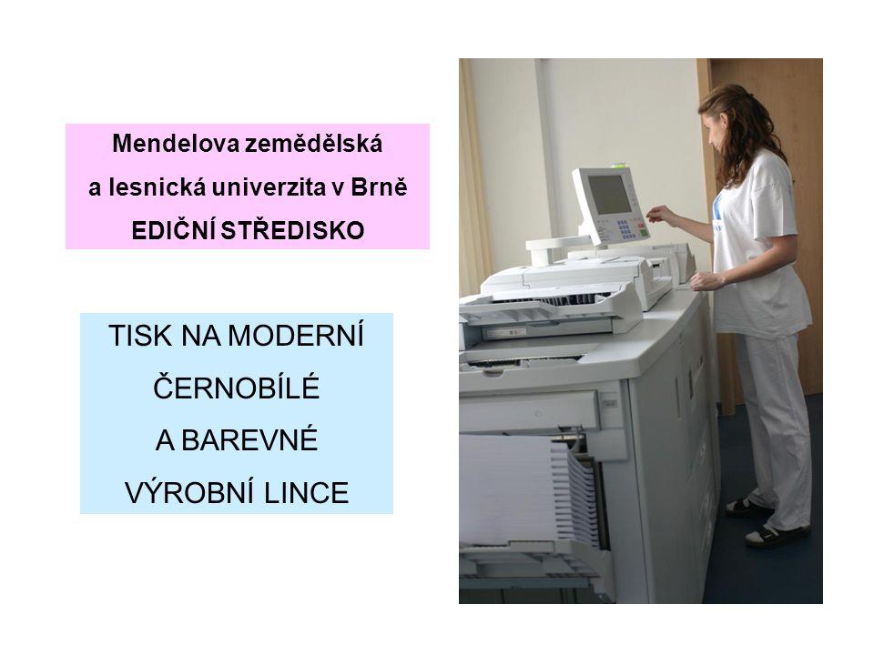 Mendelova zemědělská a lesnická univerzita v Brně EDIČNÍ STŘEDISKO TISK NA MODERNÍ ČERNOBÍLÉ A BAREVNÉ VÝROBNÍ LINCE