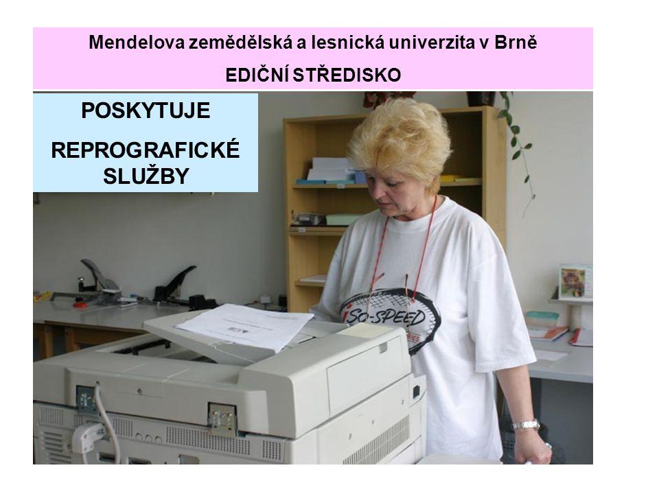 POSKYTUJE REPROGRAFICKÉ SLUŽBY Mendelova zemědělská a lesnická univerzita v Brně EDIČNÍ STŘEDISKO