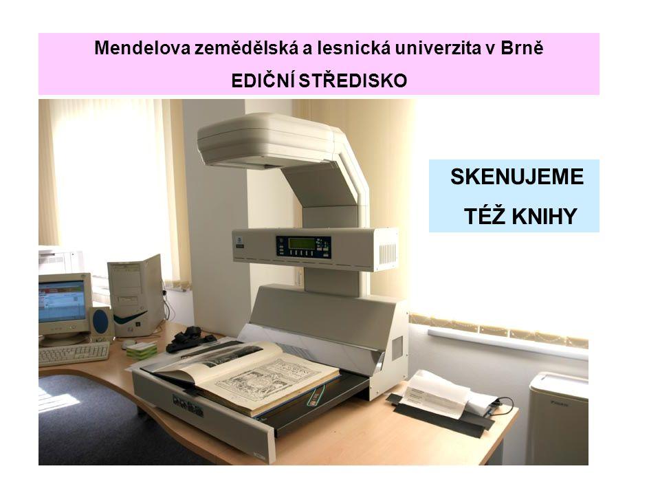 SKENUJEME TÉŽ KNIHY Mendelova zemědělská a lesnická univerzita v Brně EDIČNÍ STŘEDISKO