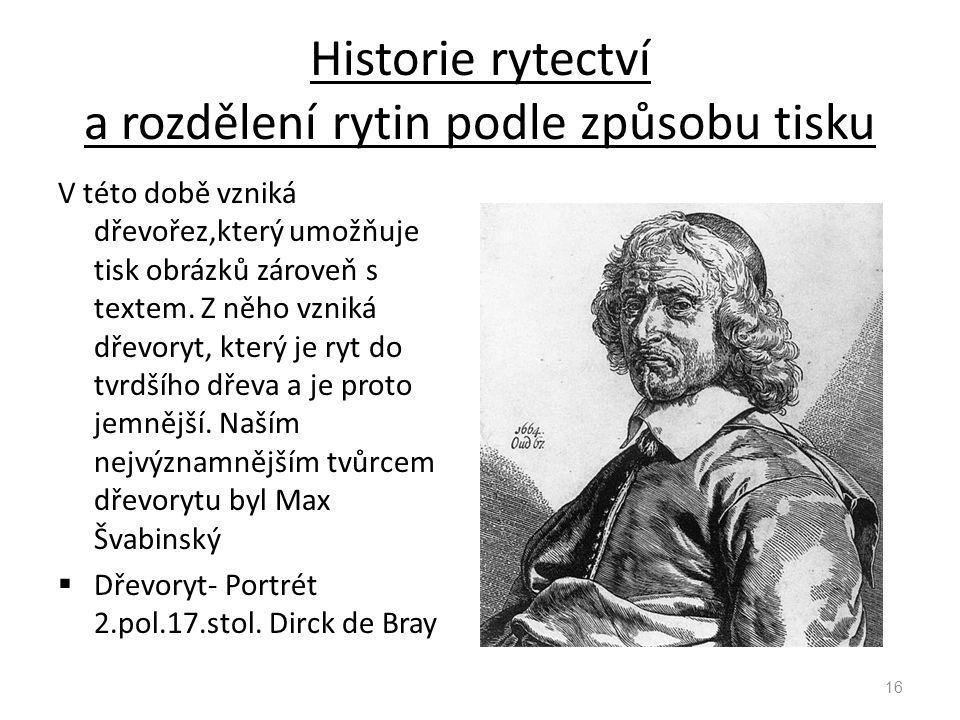 Historie rytectví a rozdělení rytin podle způsobu tisku V této době vzniká dřevořez,který umožňuje tisk obrázků zároveň s textem. Z něho vzniká dřevor