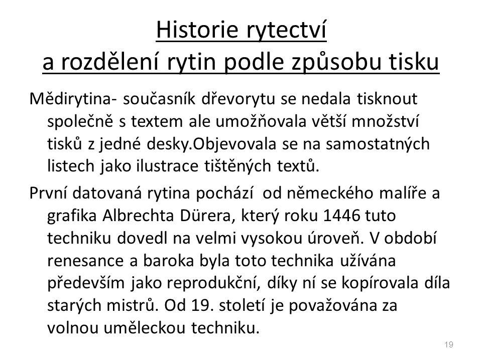 Historie rytectví a rozdělení rytin podle způsobu tisku Mědirytina- současník dřevorytu se nedala tisknout společně s textem ale umožňovala větší množství tisků z jedné desky.Objevovala se na samostatných listech jako ilustrace tištěných textů.