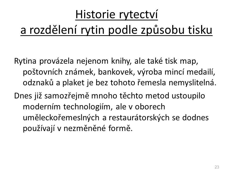 Historie rytectví a rozdělení rytin podle způsobu tisku Rytina provázela nejenom knihy, ale také tisk map, poštovních známek, bankovek, výroba mincí m