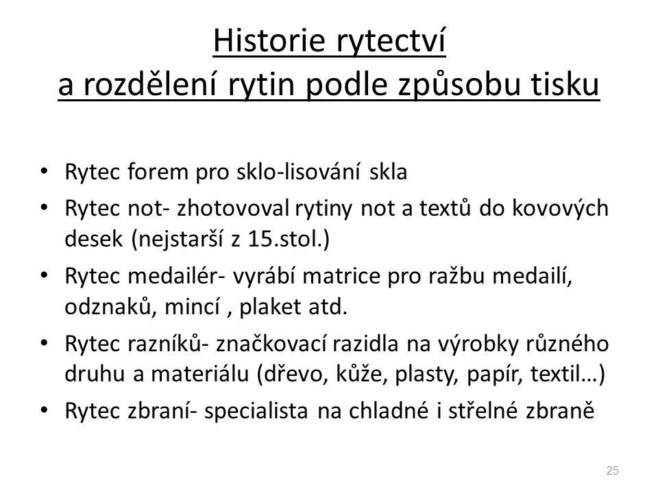 Historie rytectví a rozdělení rytin podle způsobu tisku Rytec forem pro sklo-lisování skla Rytec not- zhotovoval rytiny not a textů do kovových desek