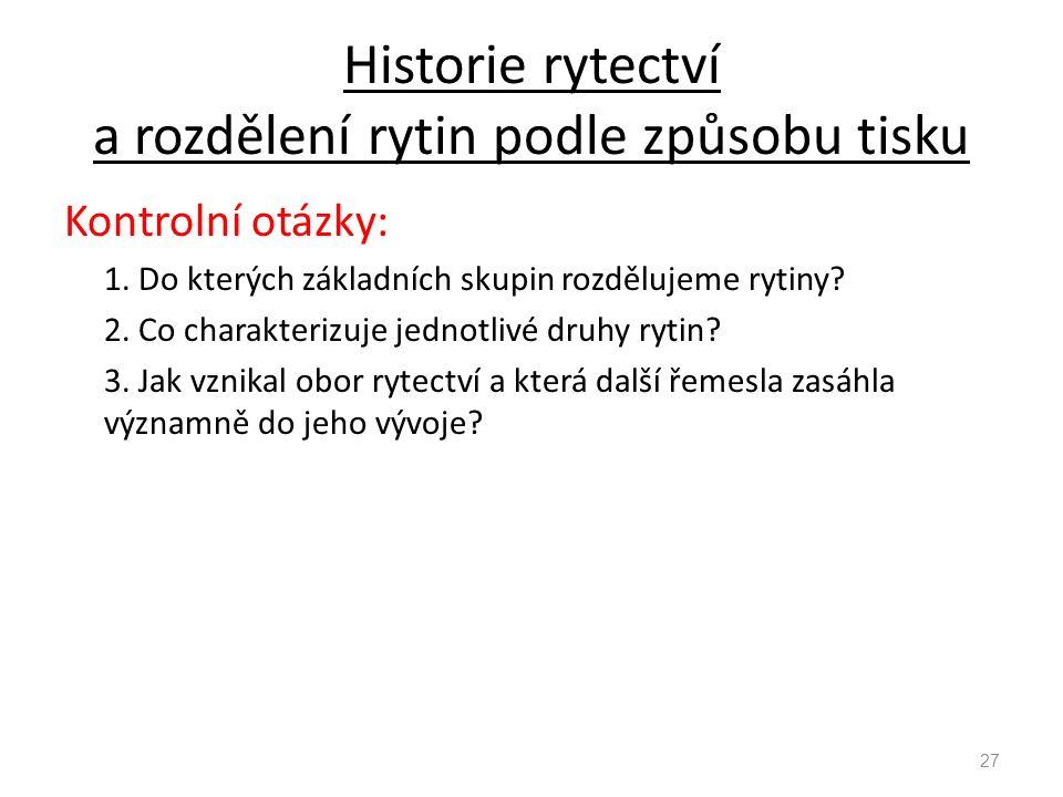 Historie rytectví a rozdělení rytin podle způsobu tisku Kontrolní otázky: 1. Do kterých základních skupin rozdělujeme rytiny? 2. Co charakterizuje jed