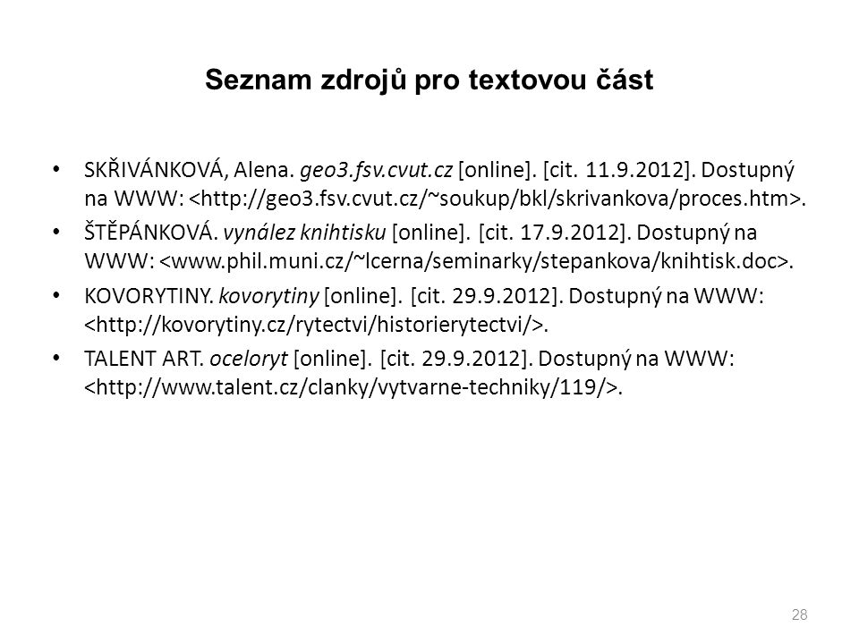 Seznam zdrojů pro textovou část SKŘIVÁNKOVÁ, Alena. geo3.fsv.cvut.cz [online]. [cit. 11.9.2012]. Dostupný na WWW:. ŠTĚPÁNKOVÁ. vynález knihtisku [onli