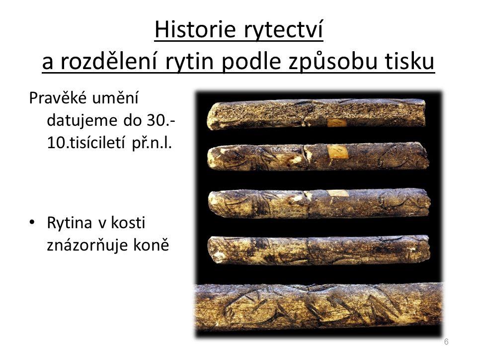 Historie rytectví a rozdělení rytin podle způsobu tisku Pravěké umění datujeme do 30.- 10.tisíciletí př.n.l. Rytina v kosti znázorňuje koně 6