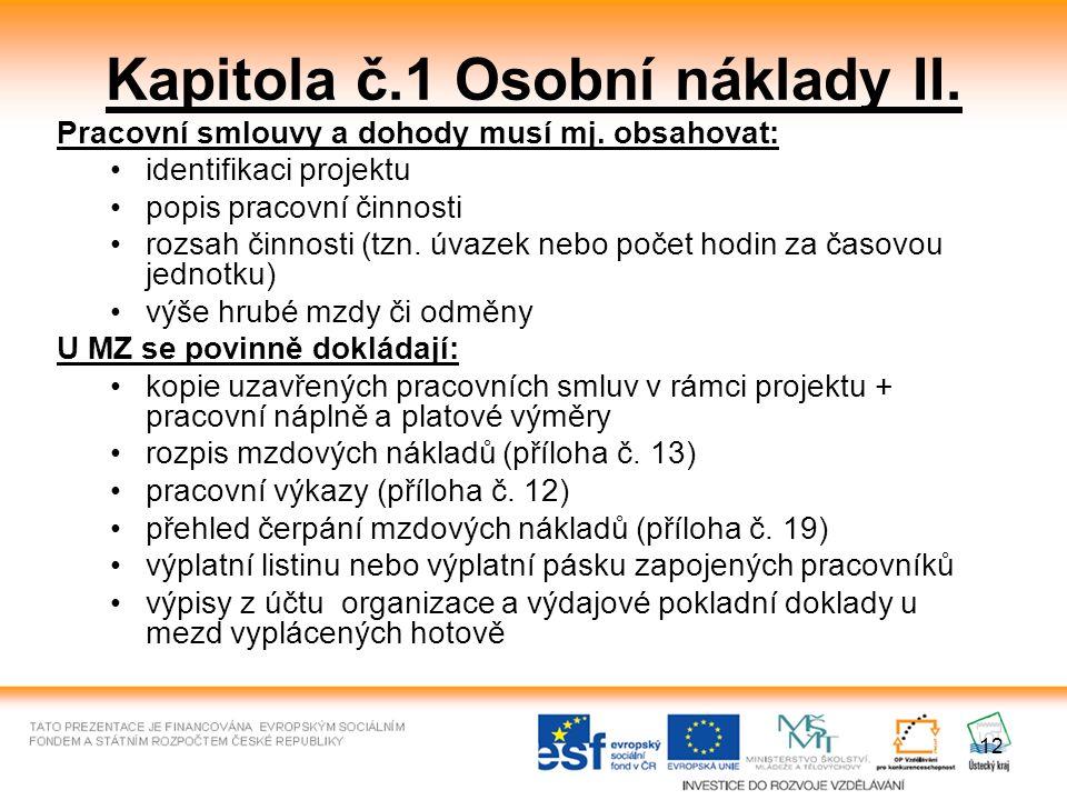 12 Kapitola č.1 Osobní náklady II. Pracovní smlouvy a dohody musí mj. obsahovat: identifikaci projektu popis pracovní činnosti rozsah činnosti (tzn. ú