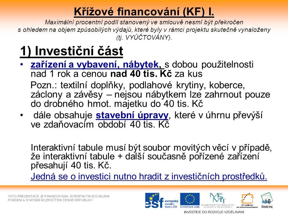 16 Křížové financování (KF) I. Maximální procentní podíl stanovený ve smlouvě nesmí být překročen s ohledem na objem způsobilých výdajů, které byly v