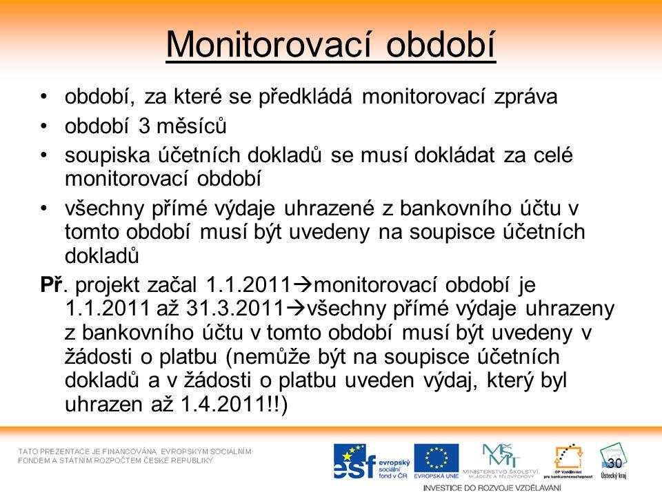 30 Monitorovací období období, za které se předkládá monitorovací zpráva období 3 měsíců soupiska účetních dokladů se musí dokládat za celé monitorova