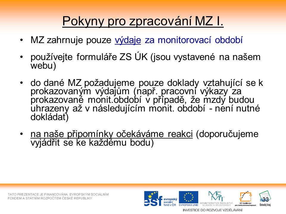 33 Pokyny pro zpracování MZ I. MZ zahrnuje pouze výdaje za monitorovací období používejte formuláře ZS ÚK (jsou vystavené na našem webu) do dané MZ po