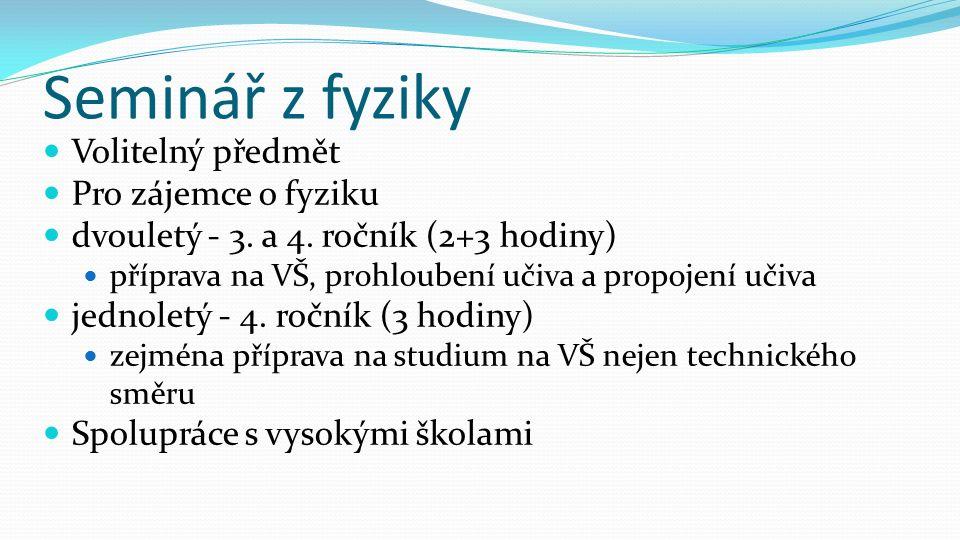 Seminář z fyziky Volitelný předmět Pro zájemce o fyziku dvouletý - 3.