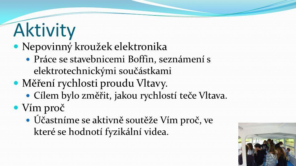Aktivity Nepovinný kroužek elektronika Práce se stavebnicemi Boffin, seznámení s elektrotechnickými součástkami Měření rychlosti proudu Vltavy. Cílem