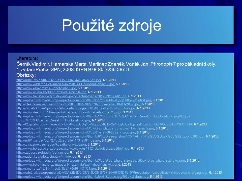 Použité zdroje Literatura: Černík Vladimír, Hamerská Marta, Martinec Zdeněk, Vaněk Jan. Přírodopis 7 pro základní školy. 1.vydání Praha: SPN, 2008. IS