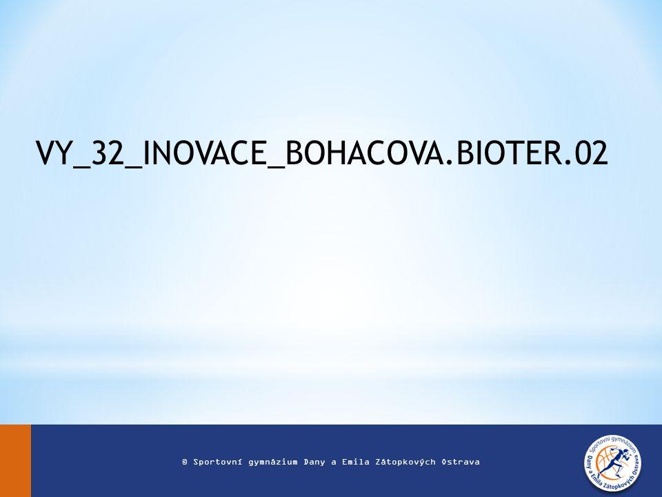 VY_32_INOVACE_BOHACOVA.BIOTER.02 © Sportovní gymnázium Dany a Emila Zátopkových Ostrava
