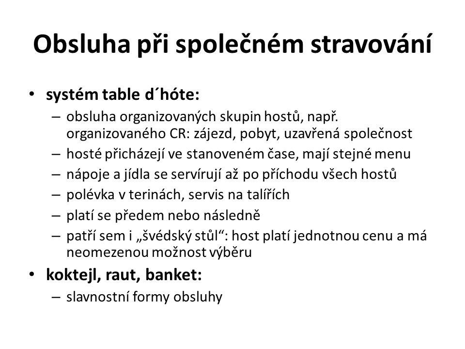 Obsluha při společném stravování systém table d´hóte: – obsluha organizovaných skupin hostů, např. organizovaného CR: zájezd, pobyt, uzavřená společno