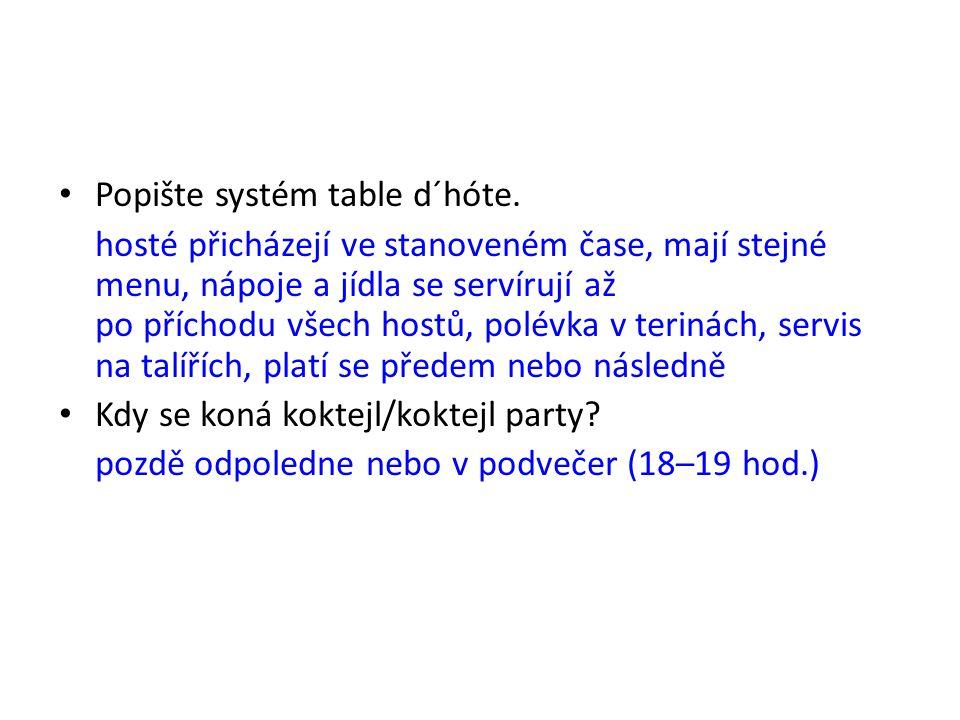 Popište systém table d´hóte. hosté přicházejí ve stanoveném čase, mají stejné menu, nápoje a jídla se servírují až po příchodu všech hostů, polévka v
