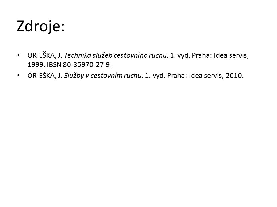 Zdroje: ORIEŠKA, J. Technika služeb cestovního ruchu. 1. vyd. Praha: Idea servis, 1999. IBSN 80-85970-27-9. ORIEŠKA, J. Služby v cestovním ruchu. 1. v