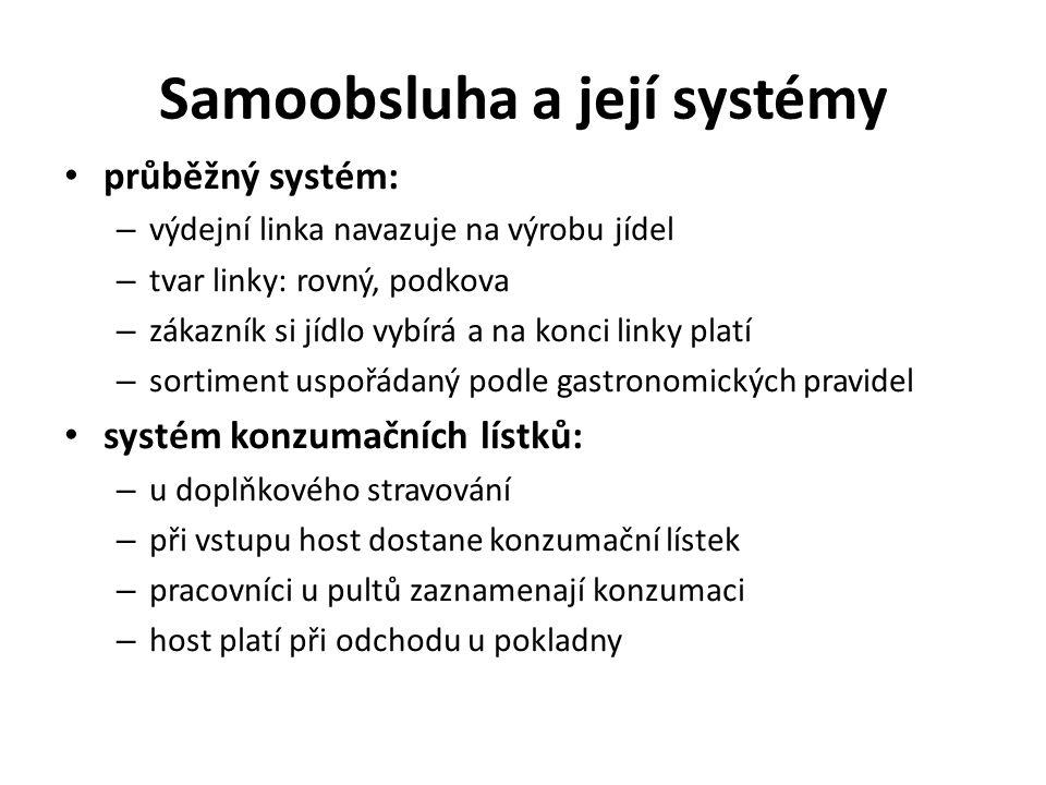 Samoobsluha a její systémy průběžný systém: – výdejní linka navazuje na výrobu jídel – tvar linky: rovný, podkova – zákazník si jídlo vybírá a na konc