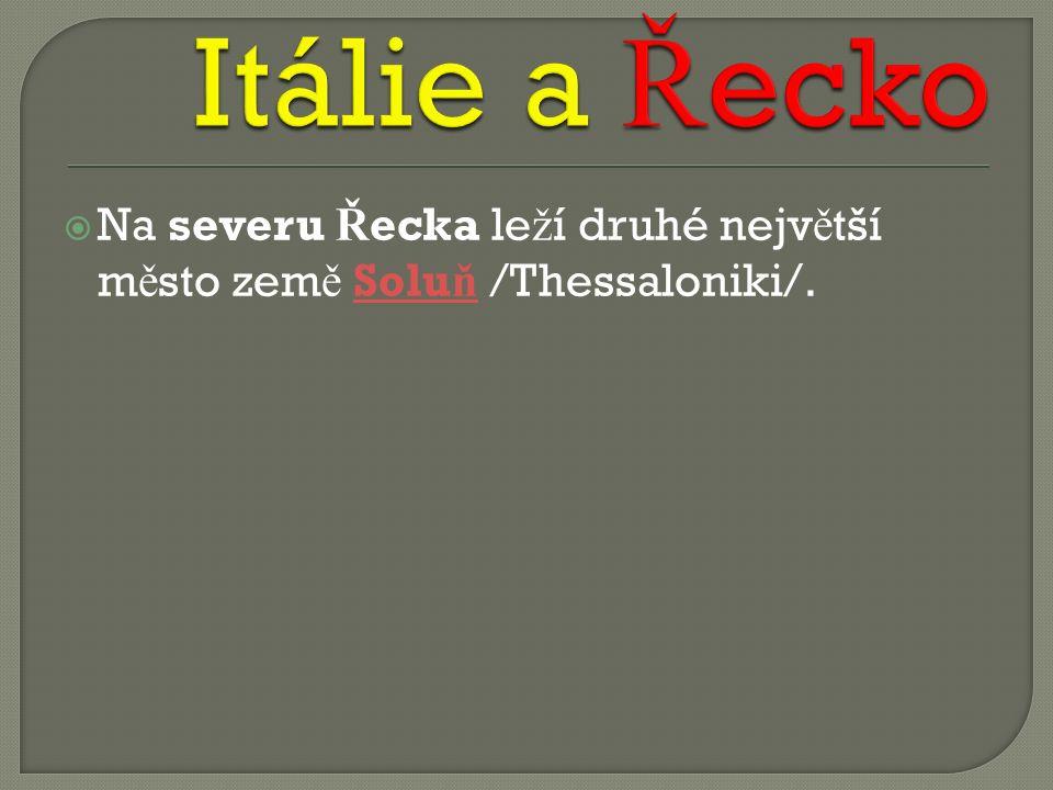  Na severu Ř ecka le ž í druhé nejv ě tší m ě sto zem ě Solu ň /Thessaloniki/.Solu ň