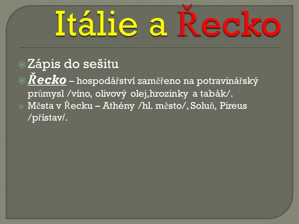  Zápis do sešitu  Řecko – hospodá ř ství zam ěř eno na potraviná ř ský pr ů mysl /víno, olivový olej,hrozinky a tabák/.