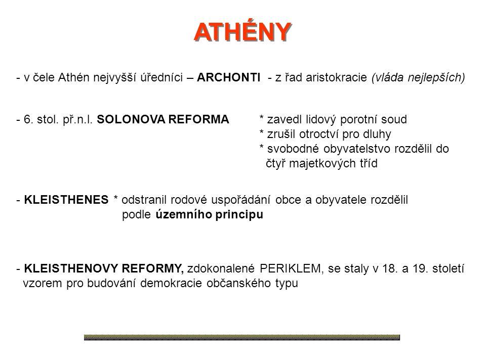 - v čele Athén nejvyšší úředníci – ARCHONTI - z řad aristokracie (vláda nejlepších) - 6. stol. př.n.l. SOLONOVA REFORMA * zavedl lidový porotní soud *