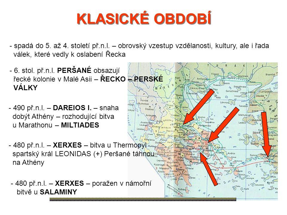 KLASICKÉ OBDOBÍ KLASICKÉ OBDOBÍ - spadá do 5. až 4. století př.n.l. – obrovský vzestup vzdělanosti, kultury, ale i řada válek, které vedly k oslabení