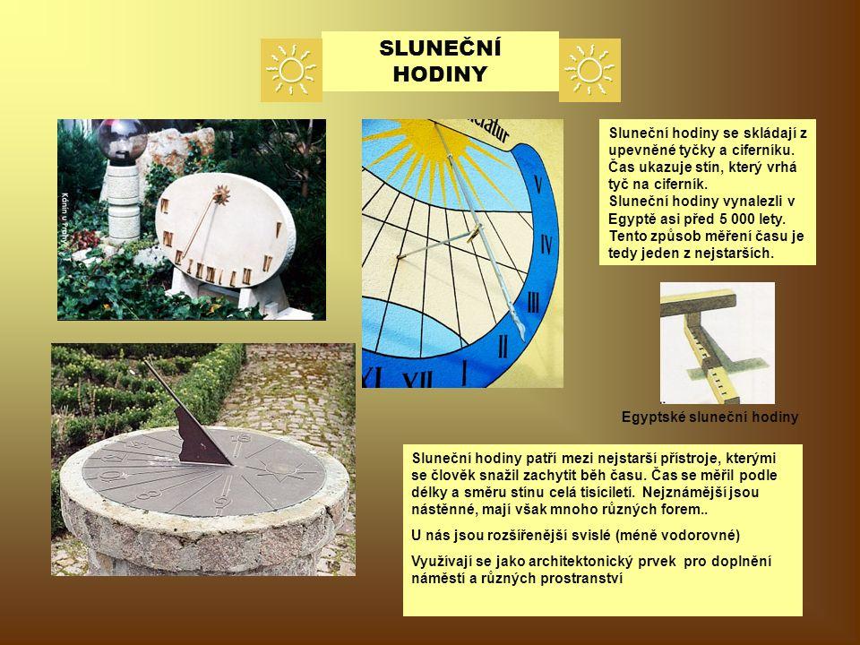 SLUNEČNÍ HODINY Sluneční hodiny patří mezi nejstarší přístroje, kterými se člověk snažil zachytit běh času.