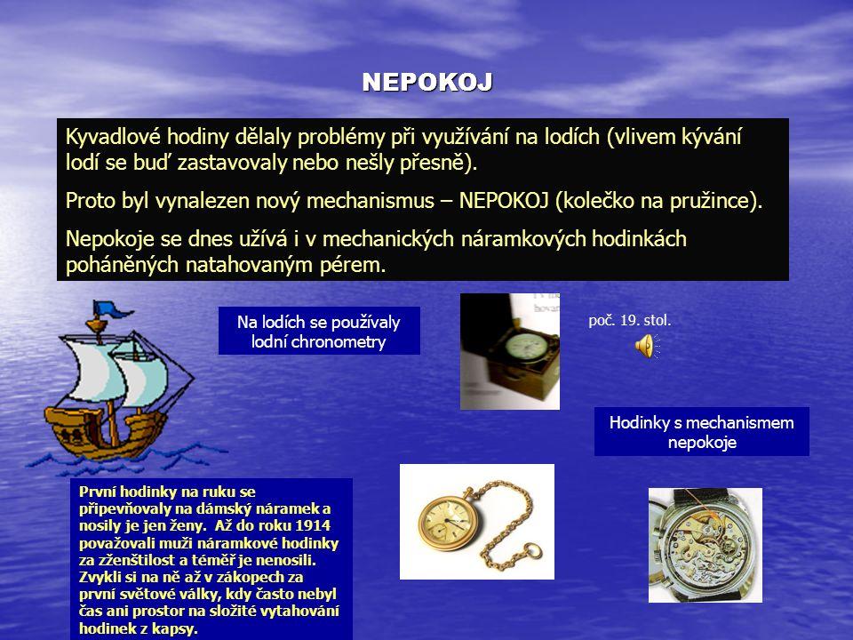 NEPOKOJ Kyvadlové hodiny dělaly problémy při využívání na lodích (vlivem kývání lodí se buď zastavovaly nebo nešly přesně).