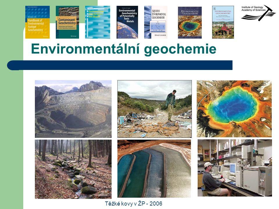 Těžké kovy v ŽP - 2006 Environmentální geochemie