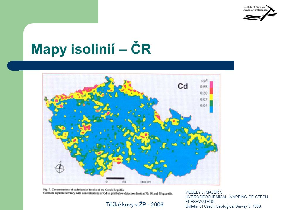 Těžké kovy v ŽP - 2006 Mapy isolinií – ČR VESELÝ J, MAJER V HYDROGEOCHEMICAL MAPPING OF CZECH FRESHWATERS Bulletin of Czech Geological Survey 3, 1998.