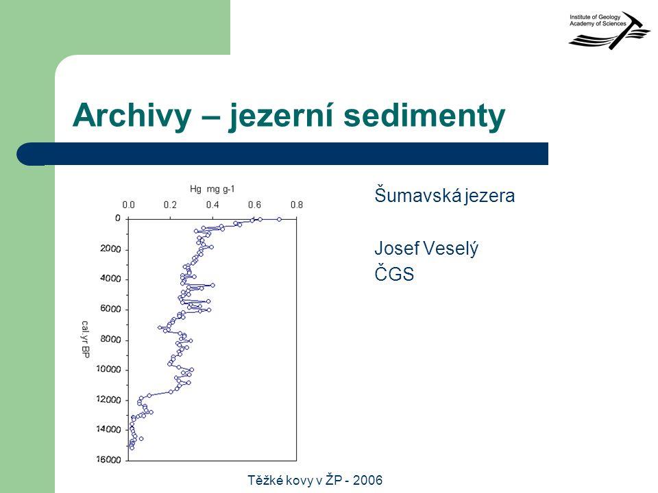 Těžké kovy v ŽP - 2006 Archivy – jezerní sedimenty Šumavská jezera Josef Veselý ČGS