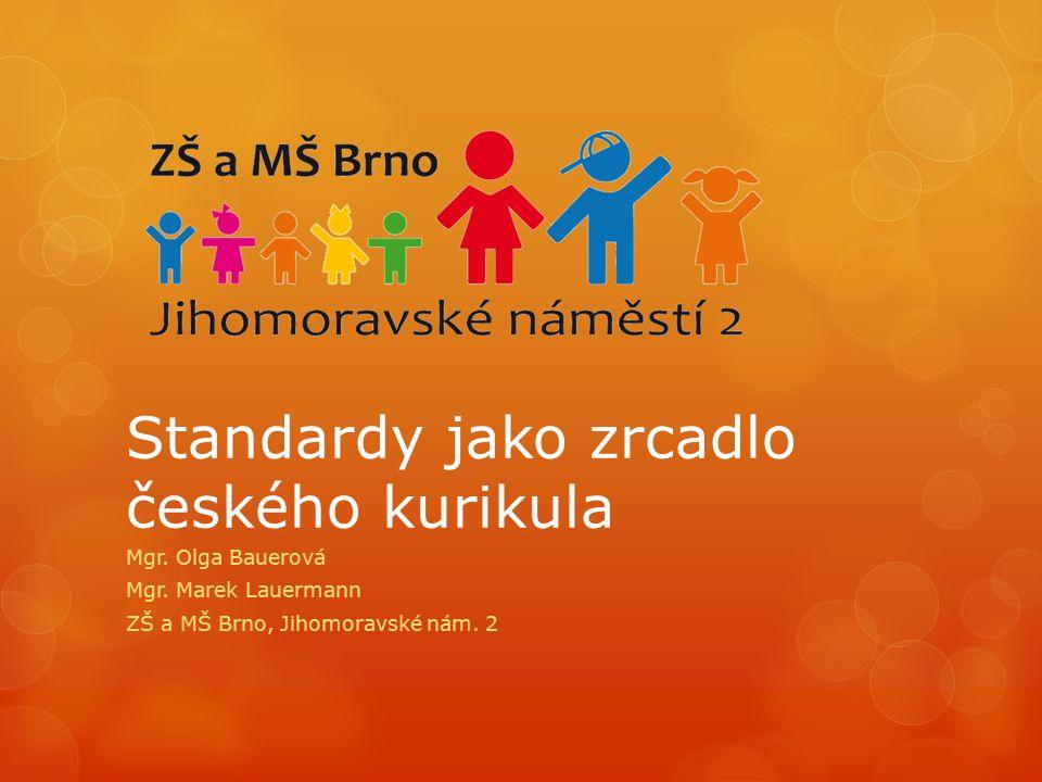 Standardy jako zrcadlo českého kurikula Mgr. Olga Bauerová Mgr.
