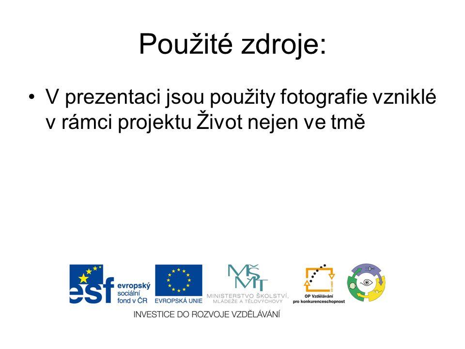 Použité zdroje: V prezentaci jsou použity fotografie vzniklé v rámci projektu Život nejen ve tmě