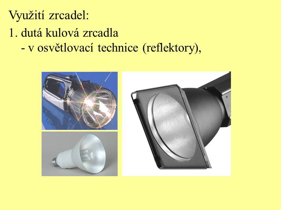 Využití zrcadel: 1. dutá kulová zrcadla - v osvětlovací technice (reflektory),