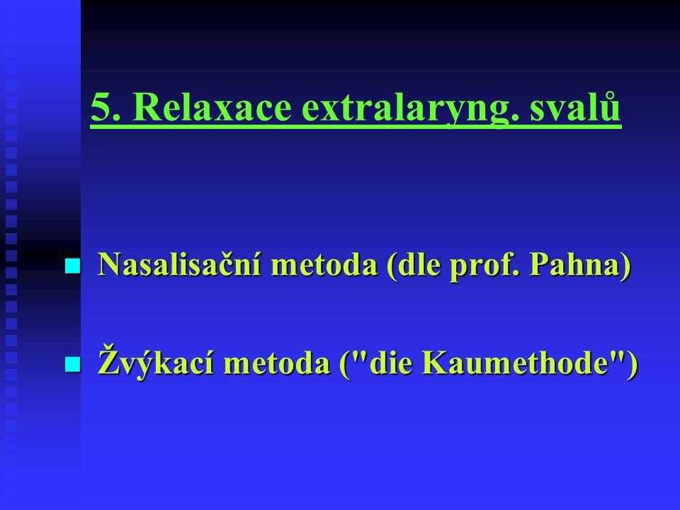 5. Relaxace extralaryng. svalů Nasalisační metoda (dle prof.