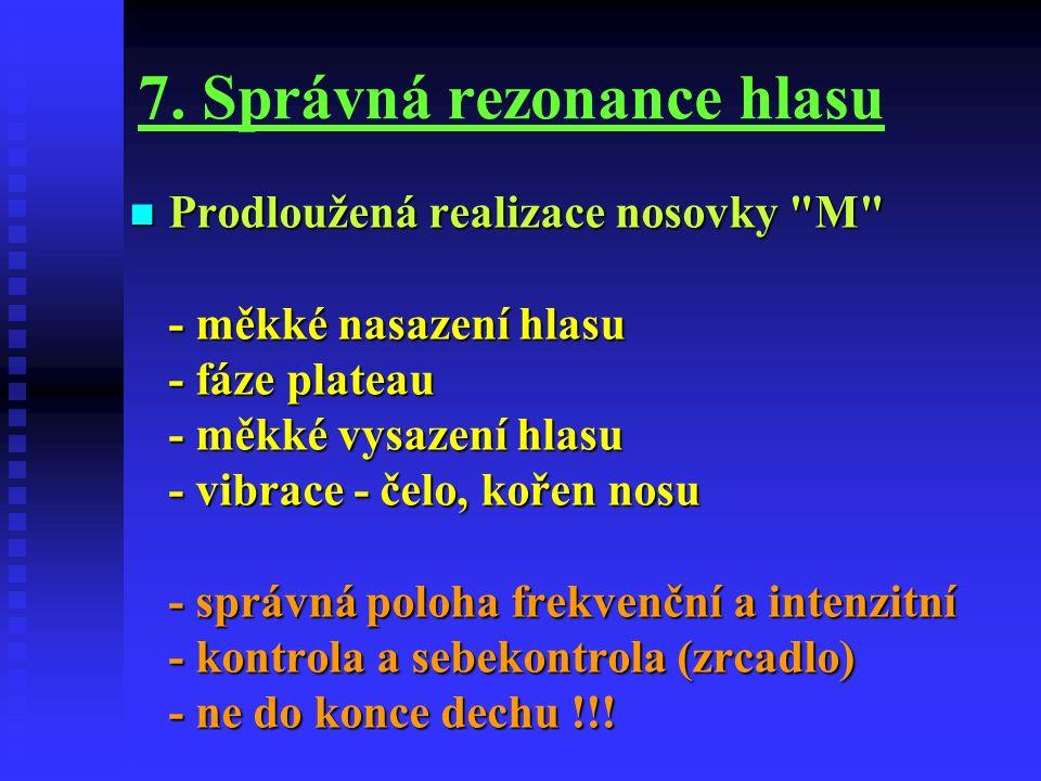 7. Správná rezonance hlasu Prodloužená realizace nosovky