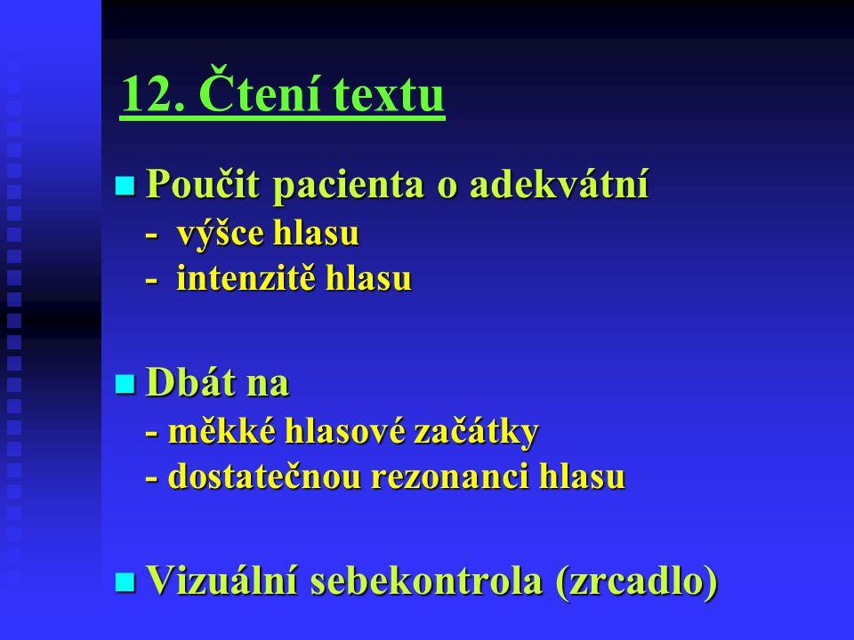 12. Čtení textu Poučit pacienta o adekvátní - výšce hlasu - intenzitě hlasu Poučit pacienta o adekvátní - výšce hlasu - intenzitě hlasu Dbát na - měkk