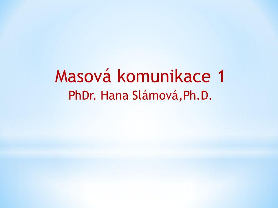 Masová komunikace 1 PhDr. Hana Slámová,Ph.D.