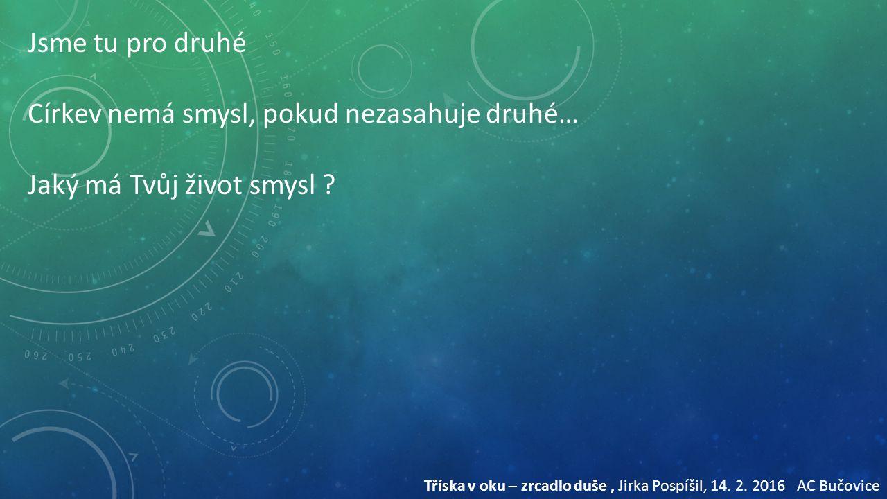 příklady Tříska v oku – zrcadlo duše, Jirka Pospíšil, 14. 2. 2016 AC Bučovice