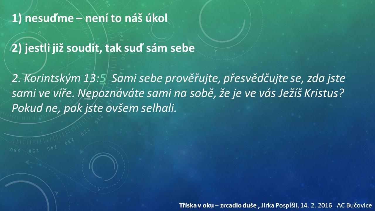 Tříska v oku přítele a trám ve vlastním oku Tříska v oku – zrcadlo duše, Jirka Pospíšil, 14.