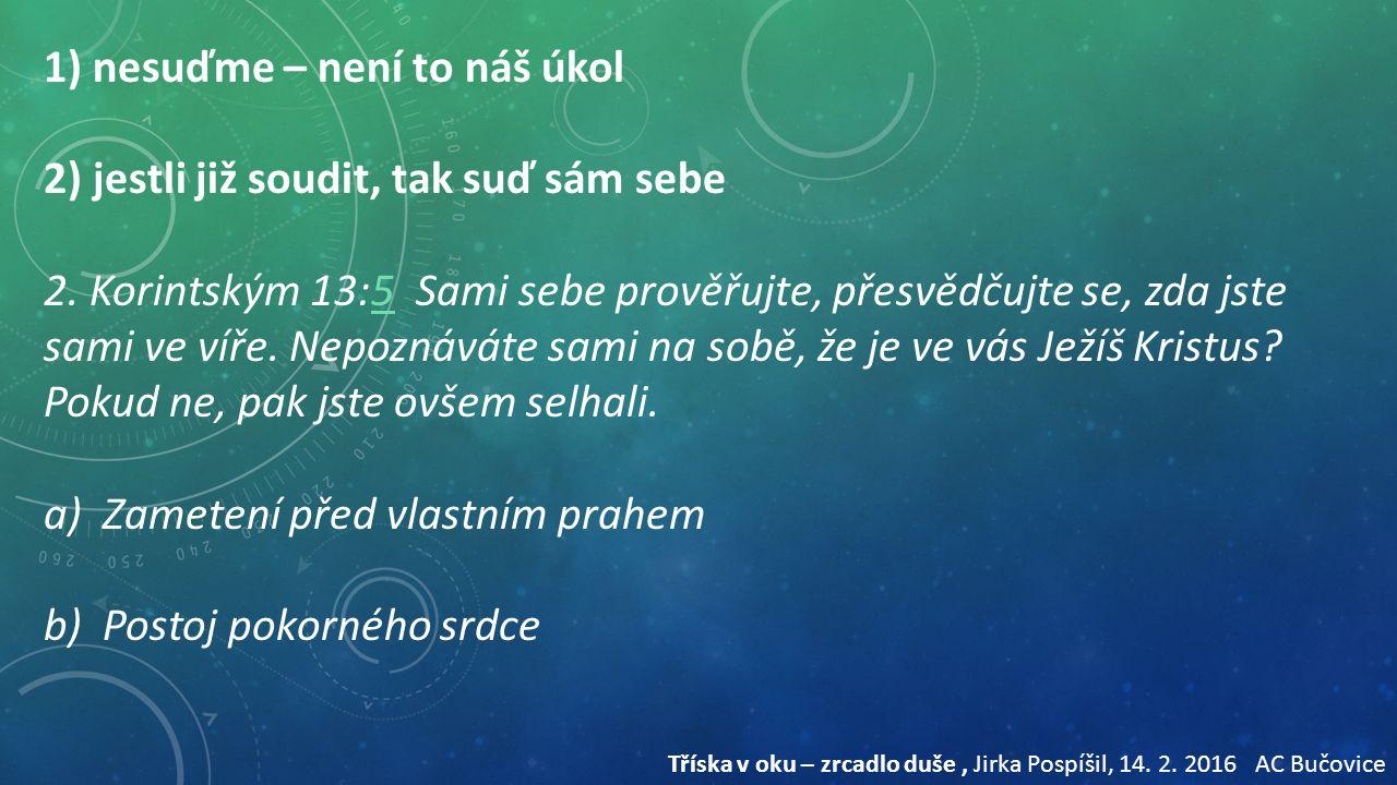 1) nesuďme – není to náš úkol 2) jestli již soudit, tak suď sám sebe 2.