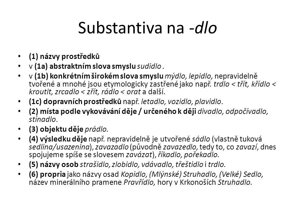 Substantiva na -dlo (1) názvy prostředků v (1a) abstraktním slova smyslu sudidlo.