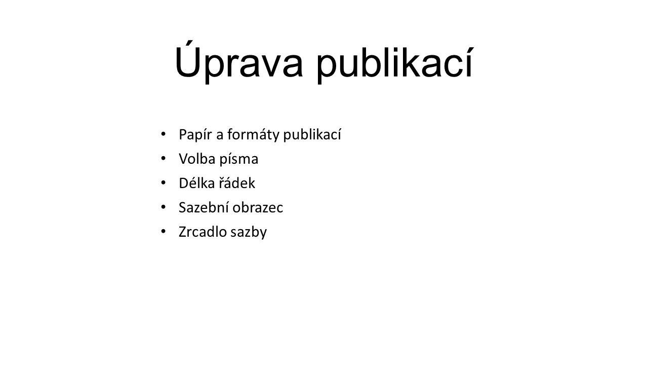 Úprava publikací Papír a formáty publikací Volba písma Délka řádek Sazební obrazec Zrcadlo sazby