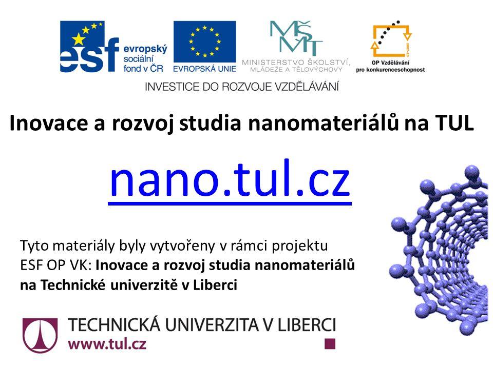 Tyto materiály byly vytvořeny v rámci projektu ESF OP VK: Inovace a rozvoj studia nanomateriálů na Technické univerzitě v Liberci Inovace a rozvoj studia nanomateriálů na TUL nano.tul.cz