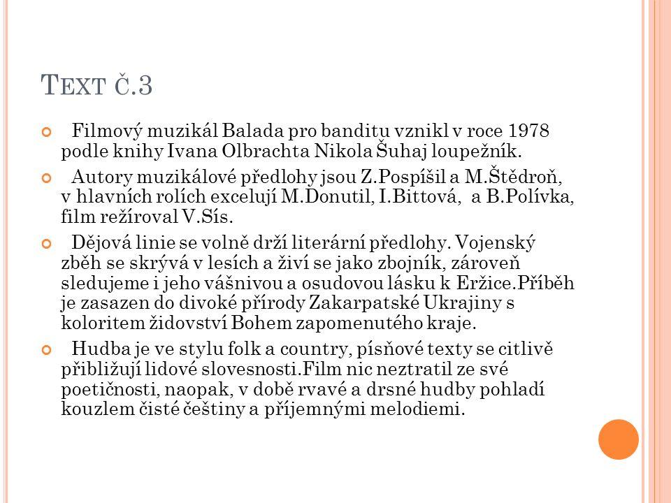 T EXT Č.3 Filmový muzikál Balada pro banditu vznikl v roce 1978 podle knihy Ivana Olbrachta Nikola Šuhaj loupežník. Autory muzikálové předlohy jsou Z.