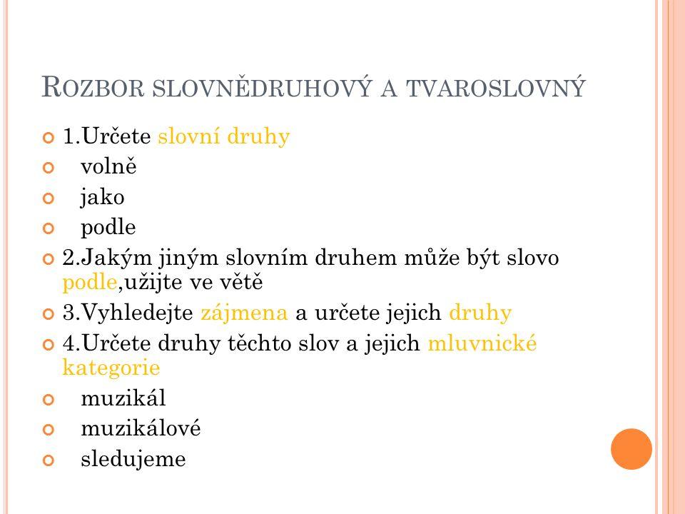 R OZBOR ZVUKOVÝ A GRAFICKÝ 1.Vysvětlete pravopis slov Zakarpatské Ukrajině 2.Zapište výslovnost slova zběh 3.Napište větu, kde bude použito toto slovo v podobě sběh 4.Jaký fonetický jev se projevuje ve výslovnosti slova neztratil